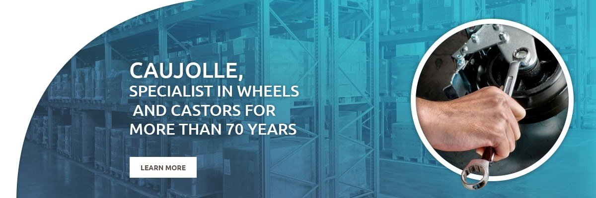 Caujolle, specialist in wheels and castors for more than 70 years